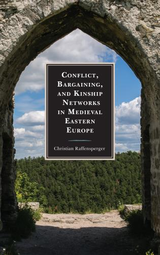 Conflict, Bargaining, and Kinship Networks in Medieval Eastern Europe book cover